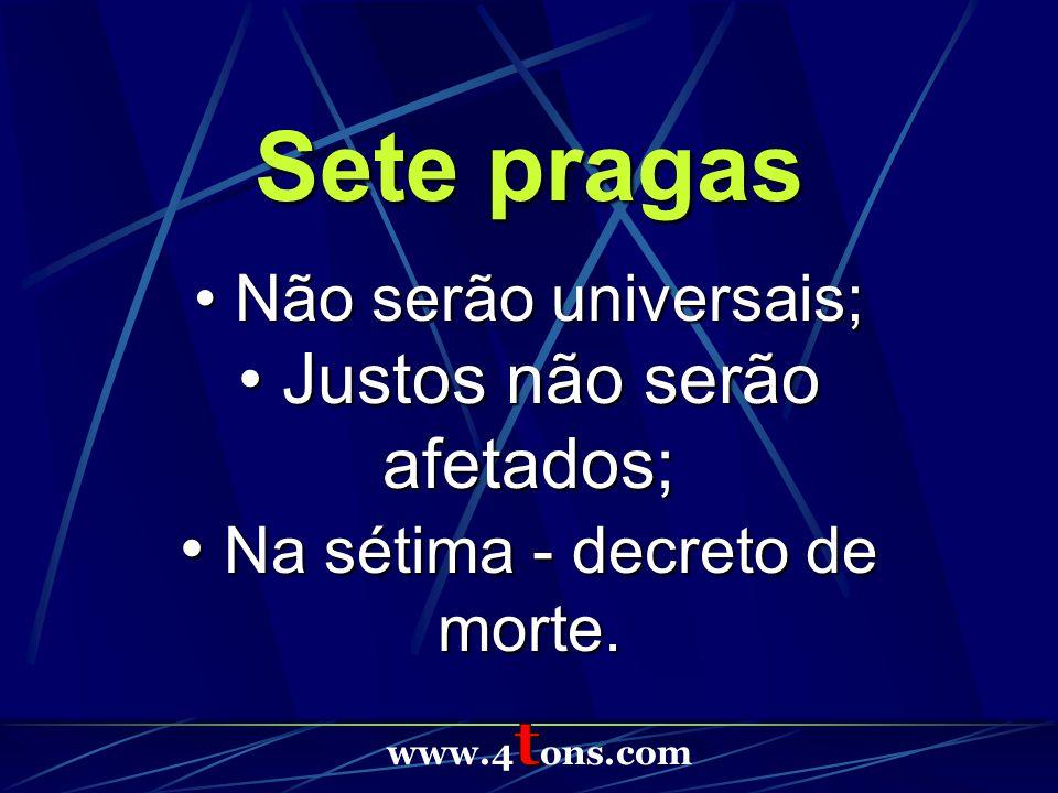 Sete pragas Não serão universais; Não serão universais; Justos não serão afetados; Justos não serão afetados; Na sétima - decreto de morte.