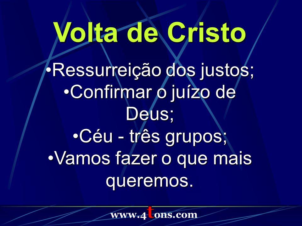 Volta de Cristo Ressurreição dos justos;Ressurreição dos justos; Confirmar o juízo de Deus;Confirmar o juízo de Deus; Céu - três grupos;Céu - três grupos; Vamos fazer o que mais queremos.Vamos fazer o que mais queremos.