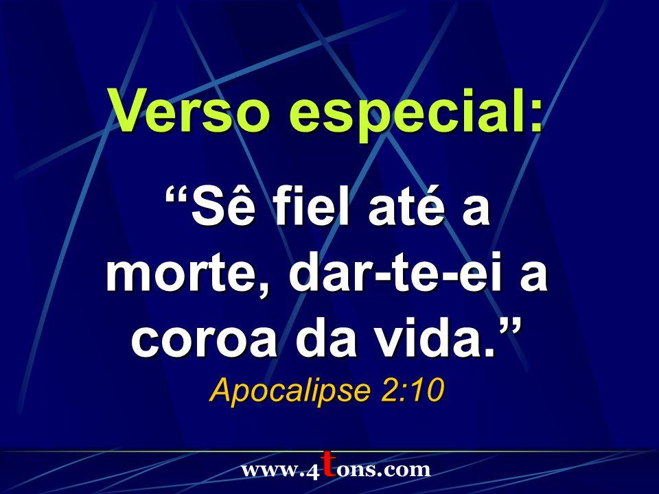 Verso especial: Sê fiel até a morte, dar-te-ei a coroa da vida. Apocalipse 2:10