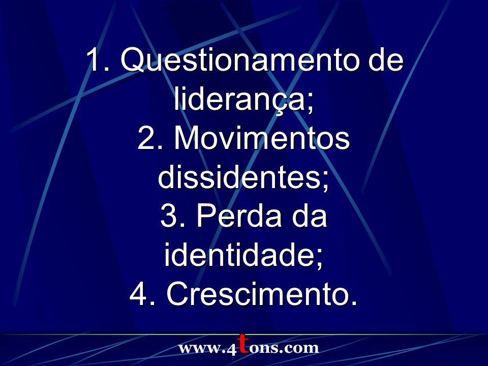 1. Questionamento de liderança; 2. Movimentos dissidentes; 3. Perda da identidade; 4. Crescimento.