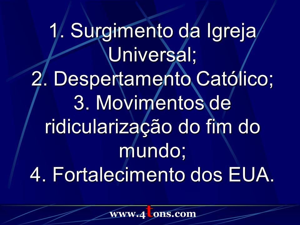 1.Surgimento da Igreja Universal; 2. Despertamento Católico; 3.