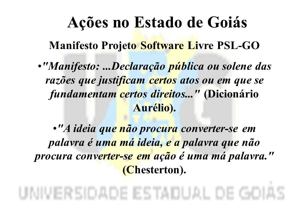 Ações no Estado de Goiás Manifesto Projeto Software Livre PSL-GO Manifesto:...Declaração pública ou solene das razões que justificam certos atos ou em que se fundamentam certos direitos... (Dicionário Aurélio).