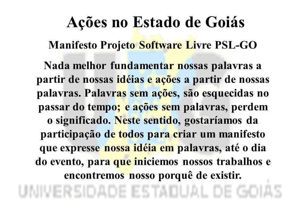 Ações no Estado de Goiás Manifesto Projeto Software Livre PSL-GO Nada melhor fundamentar nossas palavras a partir de nossas idéias e ações a partir de nossas palavras.