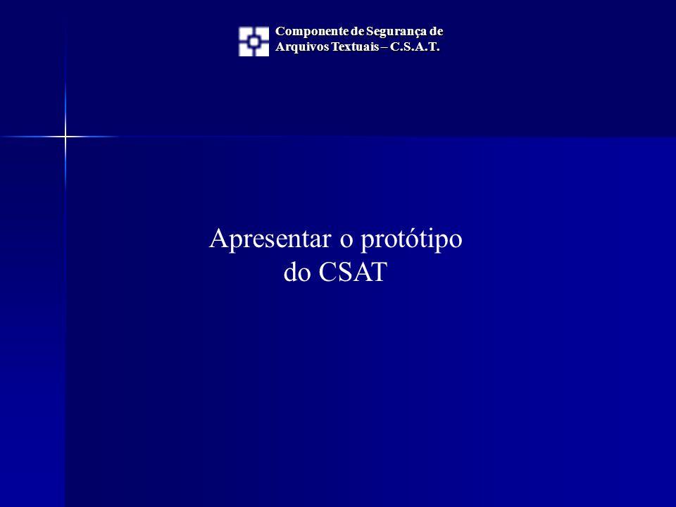 Apresentar o protótipo do CSAT Componente de Segurança de Arquivos Textuais – C.S.A.T.