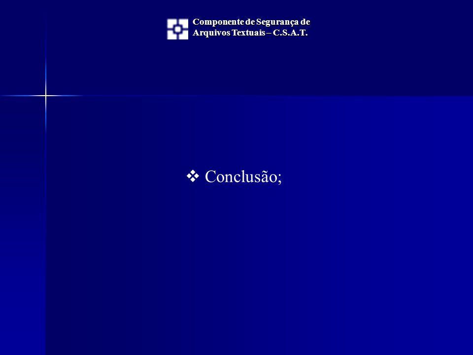  Conclusão; Componente de Segurança de Arquivos Textuais – C.S.A.T.