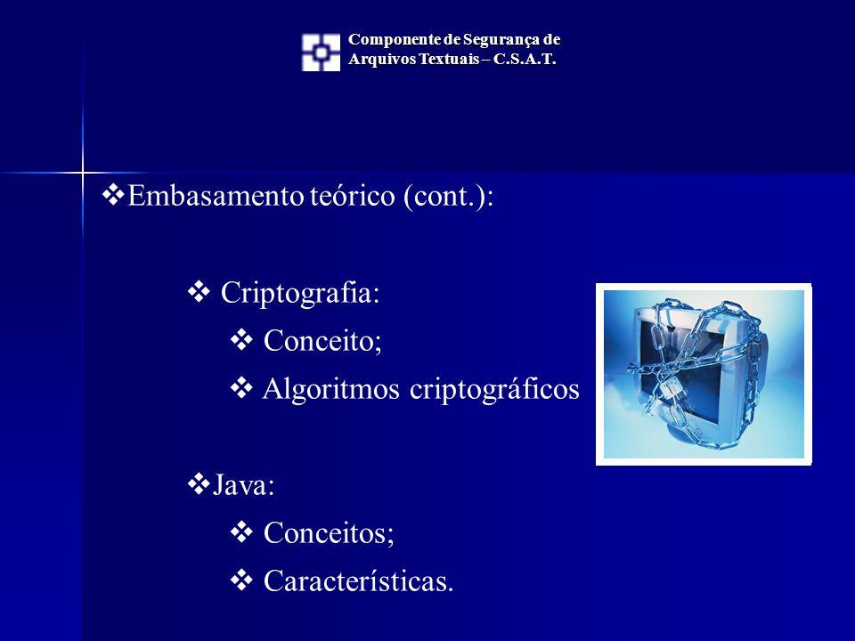  Embasamento teórico (cont.):  Criptografia:  Conceito;  Algoritmos criptográficos  Java:  Conceitos;  Características. Componente de Segurança