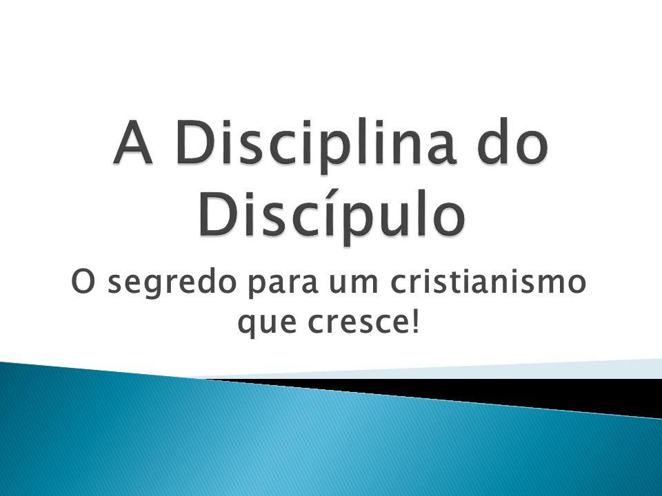 O segredo para um cristianismo que cresce!