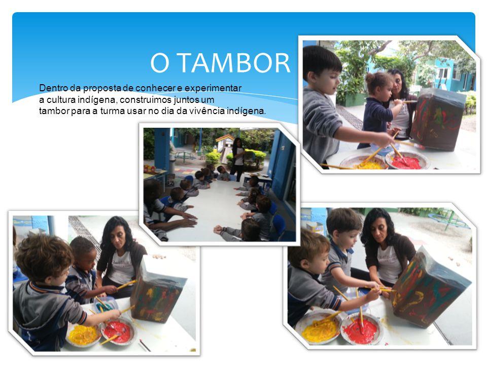 O TAMBOR Dentro da proposta de conhecer e experimentar a cultura indígena, construimos juntos um tambor para a turma usar no dia da vivência indígena.