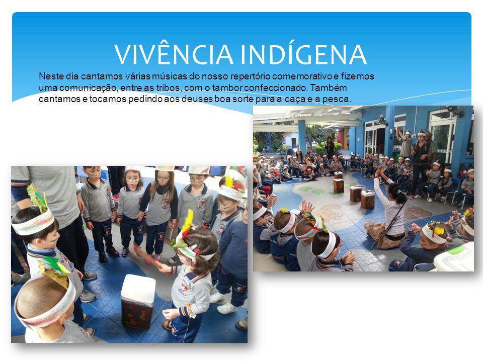 VIVÊNCIA INDÍGENA Neste dia cantamos várias músicas do nosso repertório comemorativo e fizemos uma comunicação, entre as tribos, com o tambor confecci