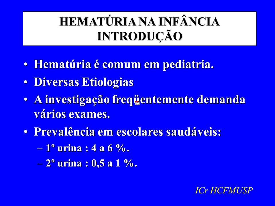HEMATÚRIA NA INFÂNCIA DEFINIÇÃO AUTORANO CRITÉRIO ------------------------------------------------------ Graff1983> 1 a 2 hem / c Fairley/Birch1982> 8000 hem / ml Gubler1983> 5 hem / mm 3 Perrone1994> 5-8 hem / c ------------------------------------------------------- ICr - HCFMUSP