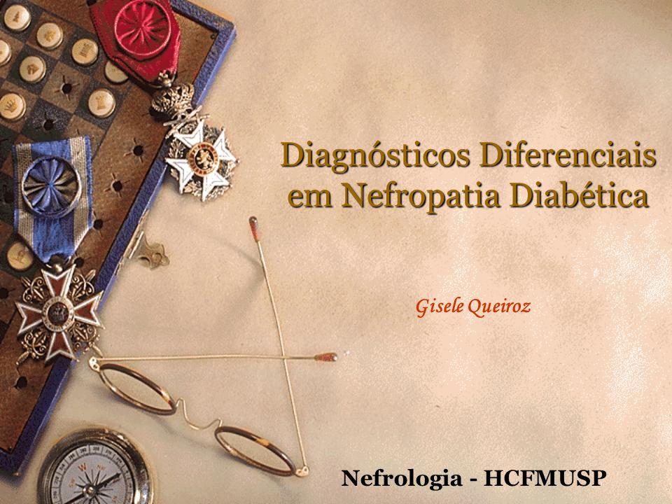 Diagnósticos Diferenciais em Nefropatia Diabética Gisele Queiroz Nefrologia - HCFMUSP