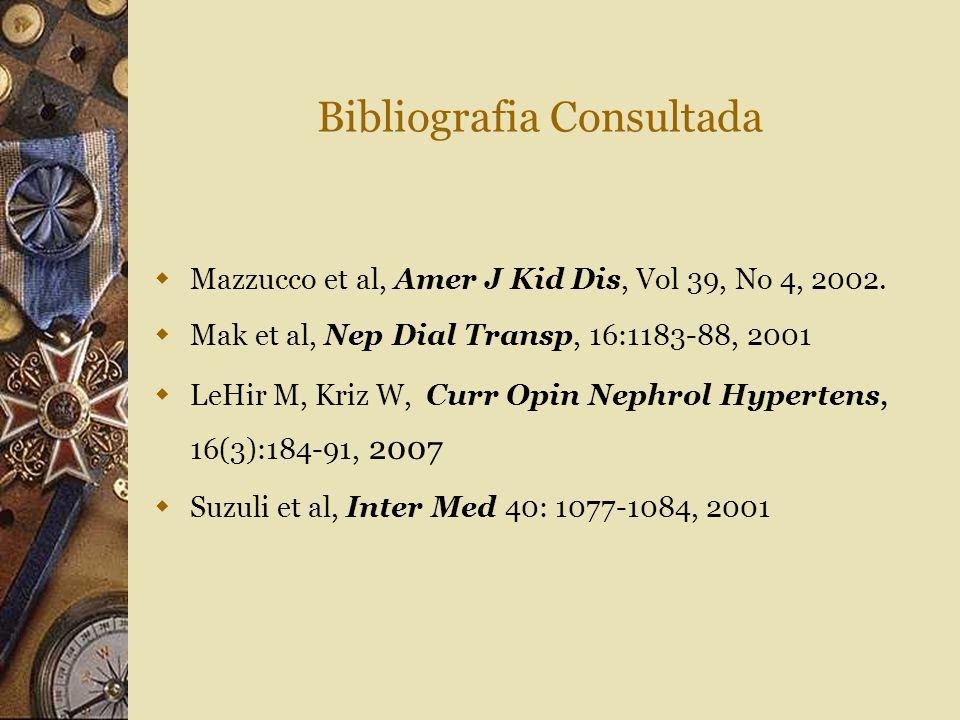 Bibliografia Consultada  Mazzucco et al, Amer J Kid Dis, Vol 39, No 4, 2002.  Mak et al, Nep Dial Transp, 16:1183-88, 2001  LeHir M, Kriz W, Curr O