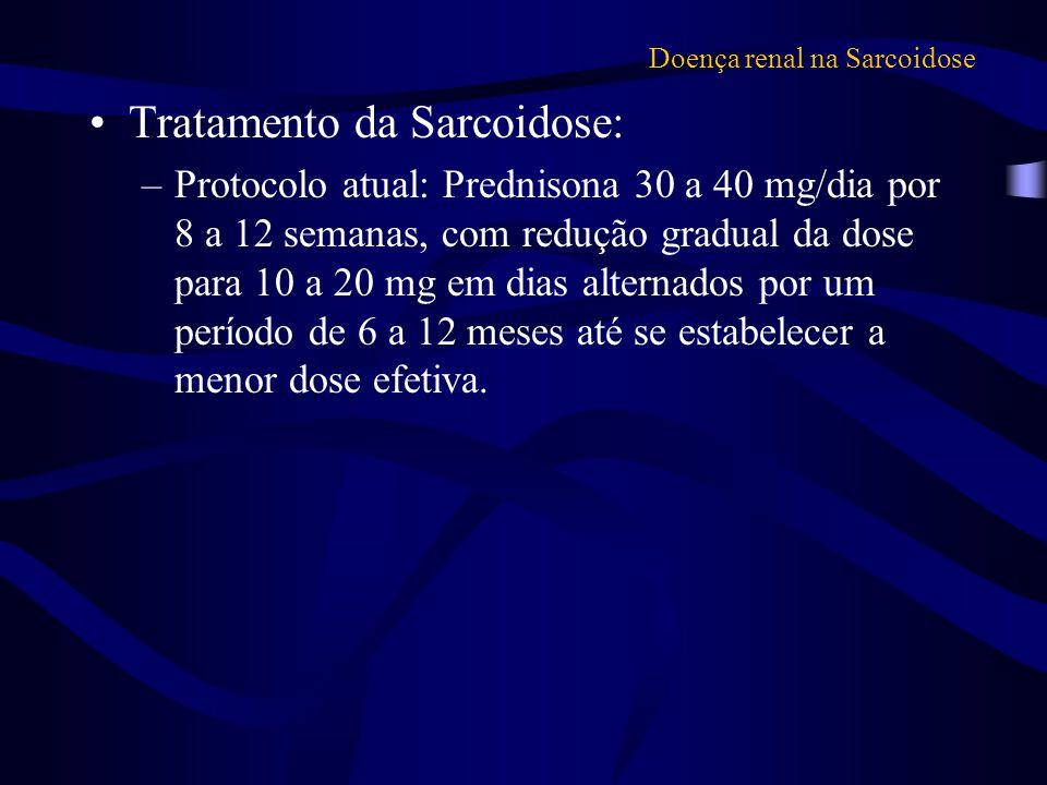 Doença renal na Sarcoidose Tratamento da Sarcoidose: –Protocolo atual: Prednisona 30 a 40 mg/dia por 8 a 12 semanas, com redução gradual da dose para