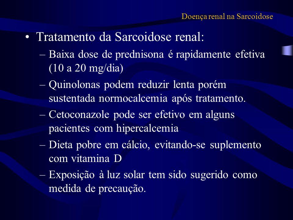 Doença renal na Sarcoidose Tratamento da Sarcoidose renal: –Baixa dose de prednisona é rapidamente efetiva (10 a 20 mg/dia) –Quinolonas podem reduzir
