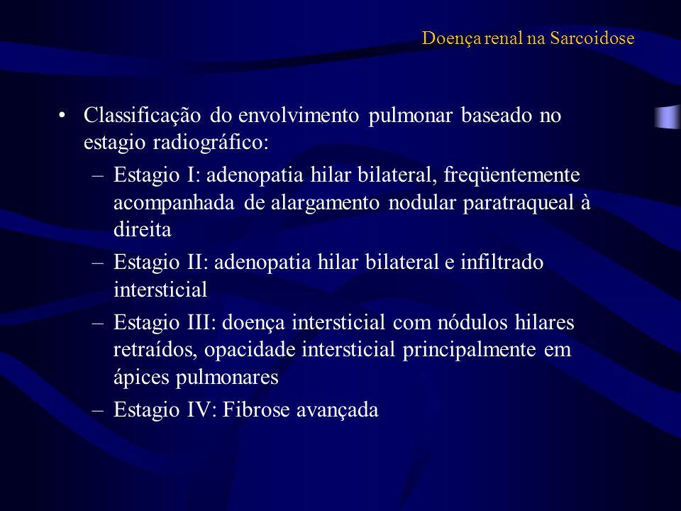 Doença renal na Sarcoidose Classificação do envolvimento pulmonar baseado no estagio radiográfico: –Estagio I: adenopatia hilar bilateral, freqüenteme