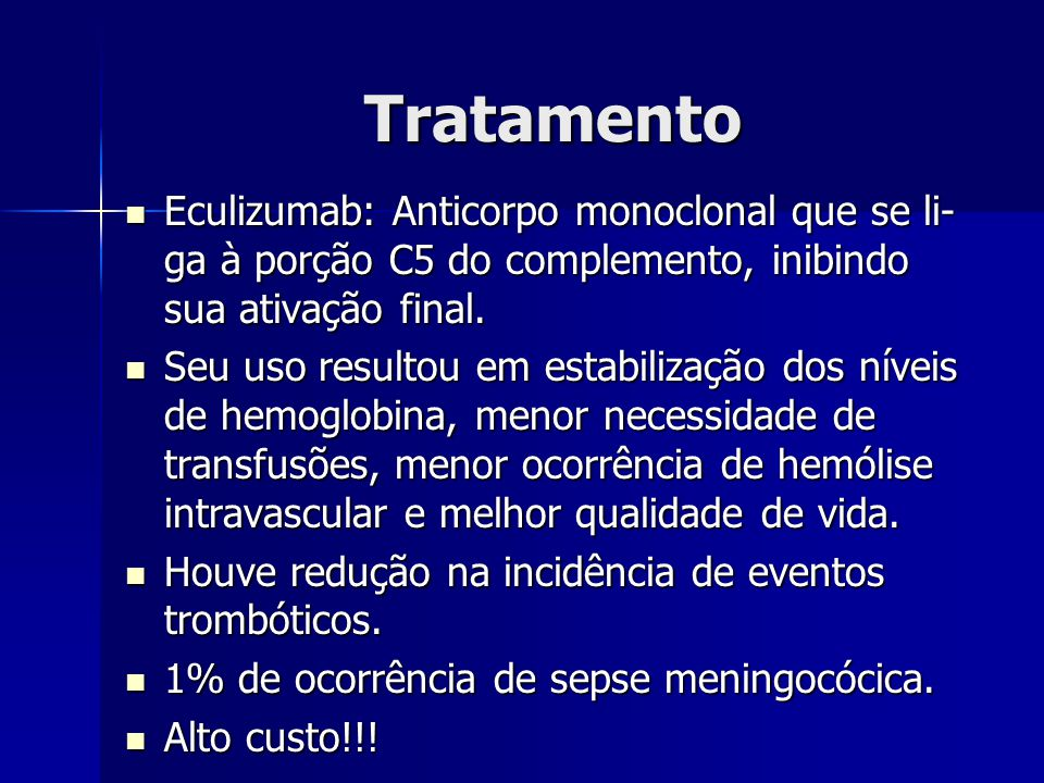 Tratamento Eculizumab: Anticorpo monoclonal que se li- ga à porção C5 do complemento, inibindo sua ativação final. Eculizumab: Anticorpo monoclonal qu