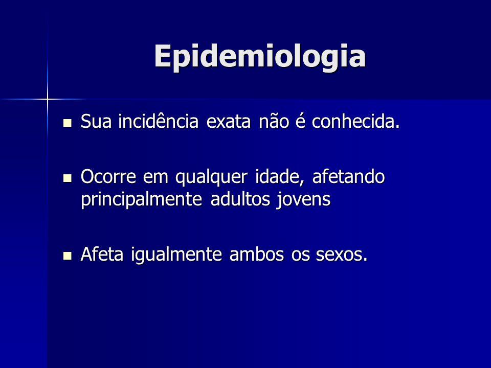 Epidemiologia Sua incidência exata não é conhecida. Sua incidência exata não é conhecida. Ocorre em qualquer idade, afetando principalmente adultos jo