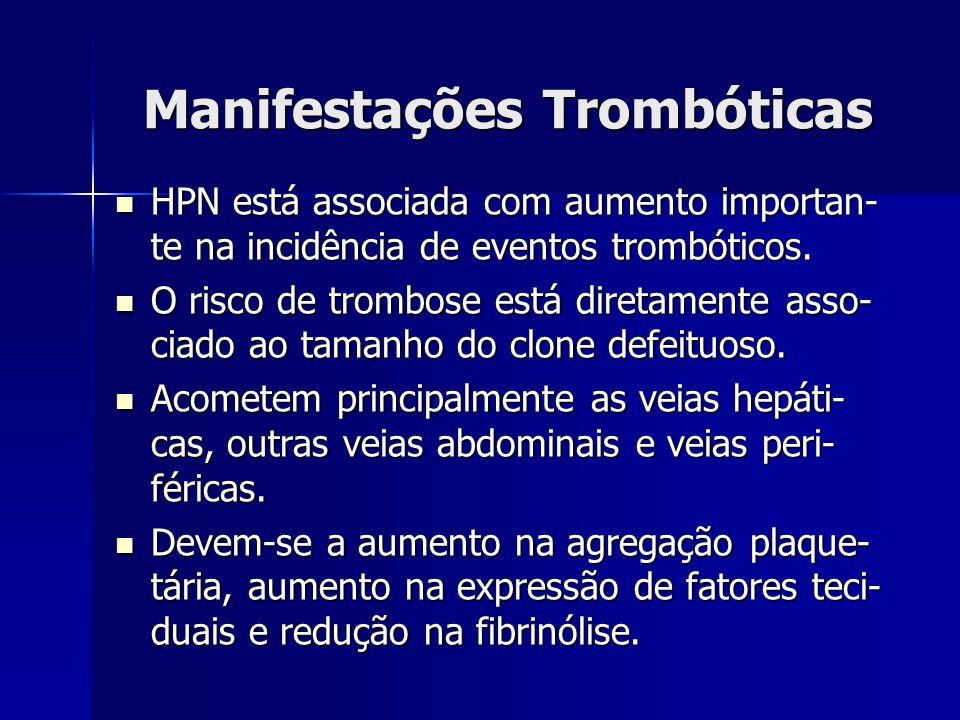 Manifestações Trombóticas HPN está associada com aumento importan- te na incidência de eventos trombóticos. HPN está associada com aumento importan- t