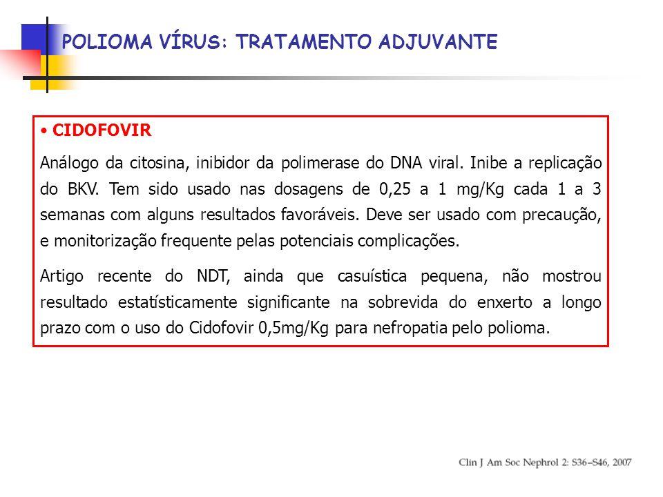 POLIOMA VÍRUS: TRATAMENTO ADJUVANTE CIDOFOVIR Análogo da citosina, inibidor da polimerase do DNA viral.