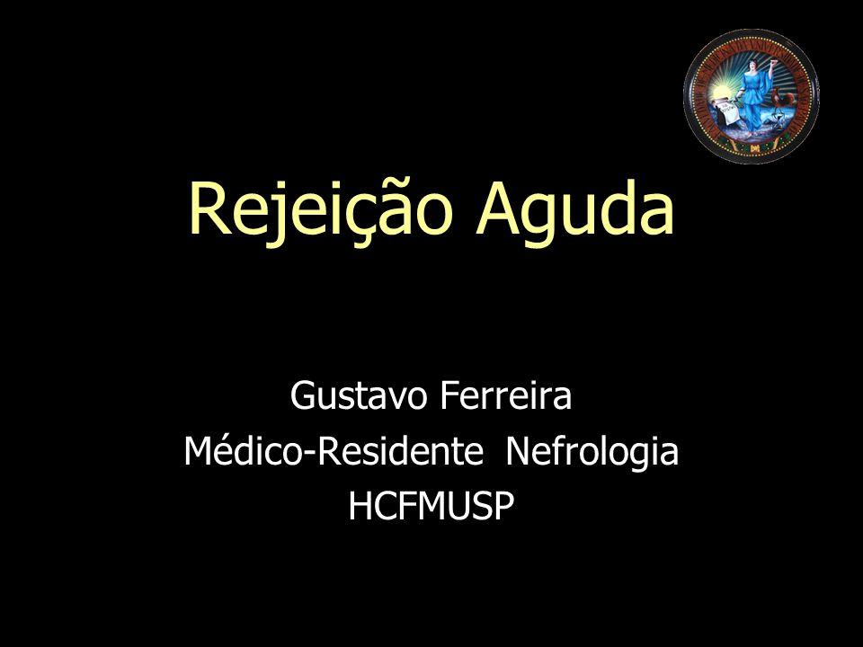 Rejeição Aguda Gustavo Ferreira Médico-Residente Nefrologia HCFMUSP
