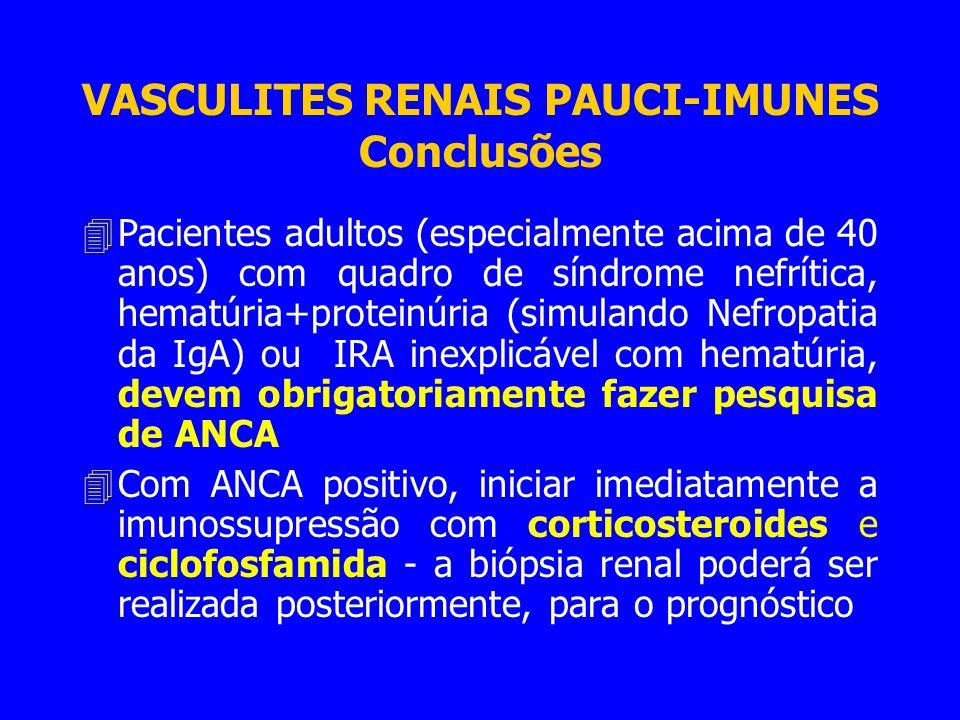VASCULITES RENAIS PAUCI-IMUNES Conclusões 4Pacientes adultos (especialmente acima de 40 anos) com quadro de síndrome nefrítica, hematúria+proteinúria