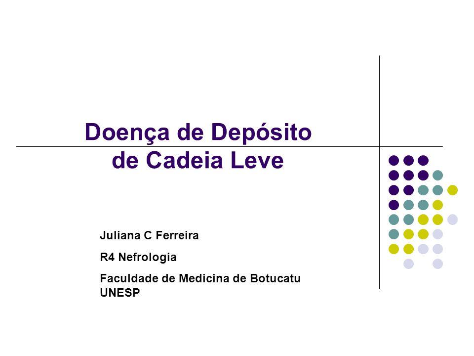 Doença de Depósito de Cadeia Leve Juliana C Ferreira R4 Nefrologia Faculdade de Medicina de Botucatu UNESP
