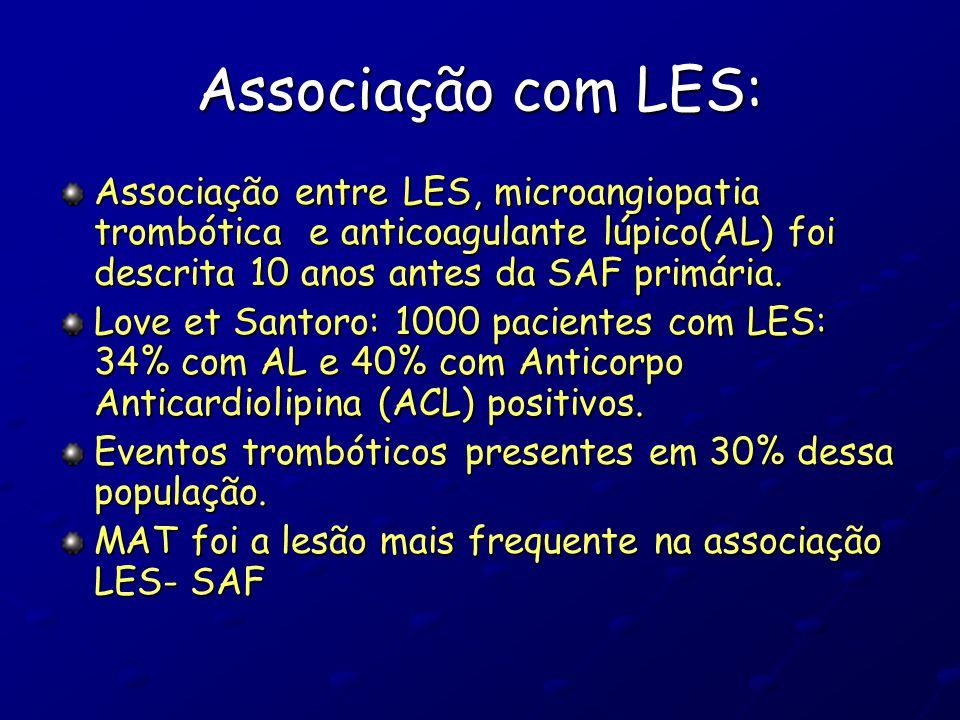Associação com LES: Associação entre LES, microangiopatia trombótica e anticoagulante lúpico(AL) foi descrita 10 anos antes da SAF primária.