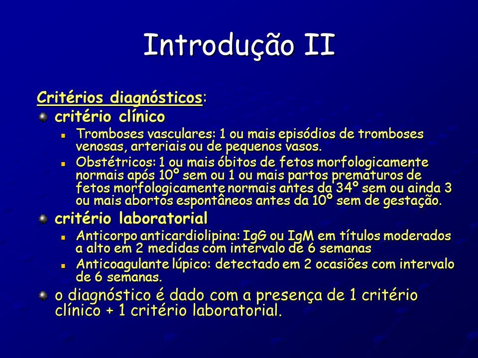 Introdução II Critérios diagnósticos: critério clínico Tromboses vasculares: 1 ou mais episódios de tromboses venosas, arteriais ou de pequenos vasos.