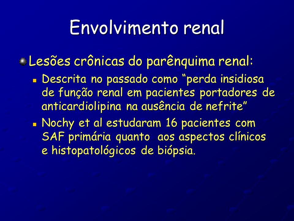 """Envolvimento renal Lesões crônicas do parênquima renal: Descrita no passado como """"perda insidiosa de função renal em pacientes portadores de anticardi"""