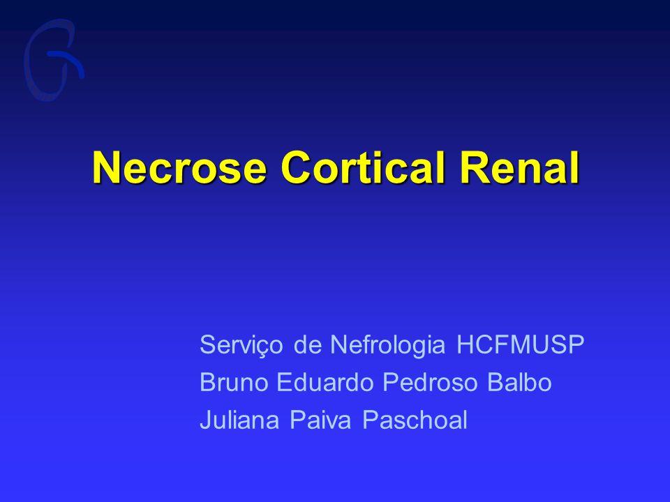 Necrose Cortical Renal Serviço de Nefrologia HCFMUSP Bruno Eduardo Pedroso Balbo Juliana Paiva Paschoal