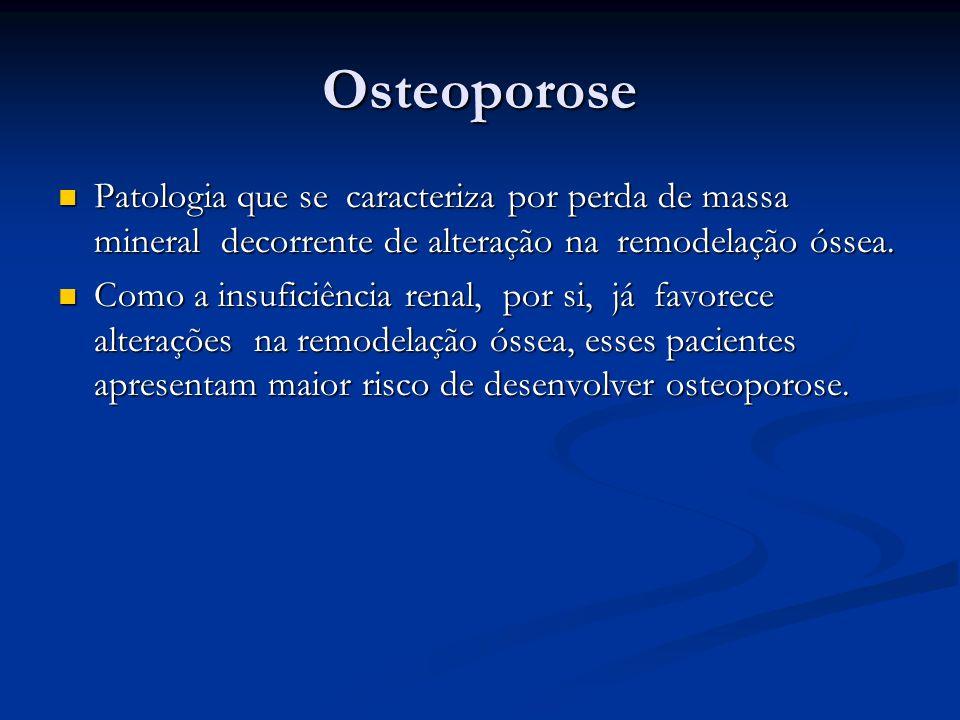 Osteoporose Patologia que se caracteriza por perda de massa mineral decorrente de alteração na remodelação óssea. Patologia que se caracteriza por per