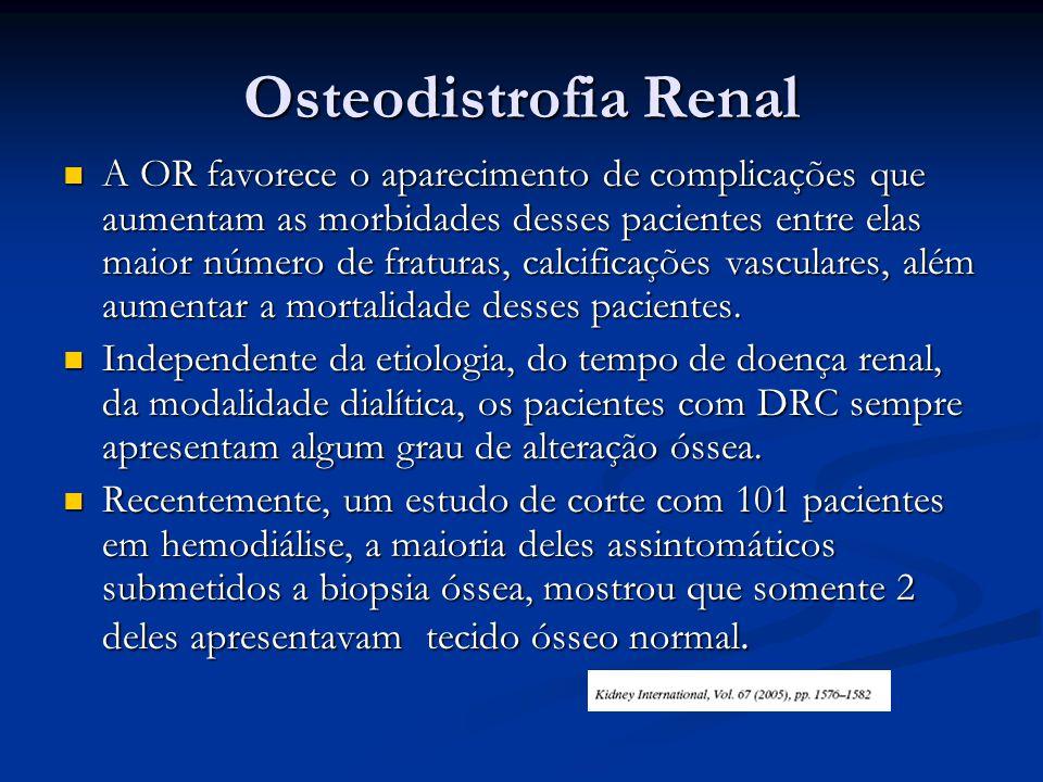 Osteodistrofia Renal A OR favorece o aparecimento de complicações que aumentam as morbidades desses pacientes entre elas maior número de fraturas, cal
