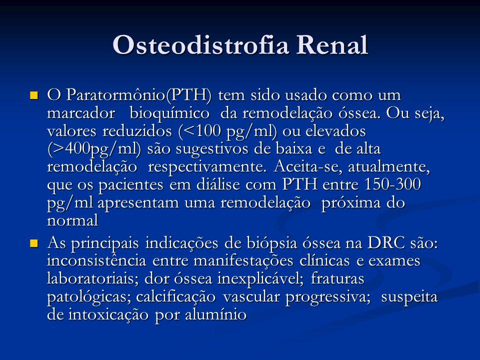 Osteodistrofia Renal O Paratormônio(PTH) tem sido usado como um marcador bioquímico da remodelação óssea. Ou seja, valores reduzidos ( 400pg/ml) são s