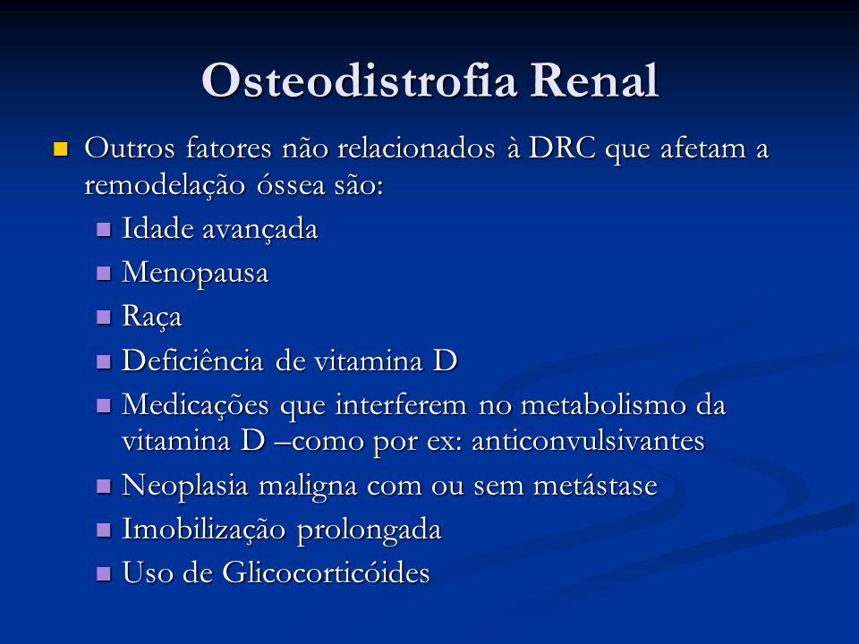 Osteodistrofia Renal Outros fatores não relacionados à DRC que afetam a remodelação óssea são: Outros fatores não relacionados à DRC que afetam a remo