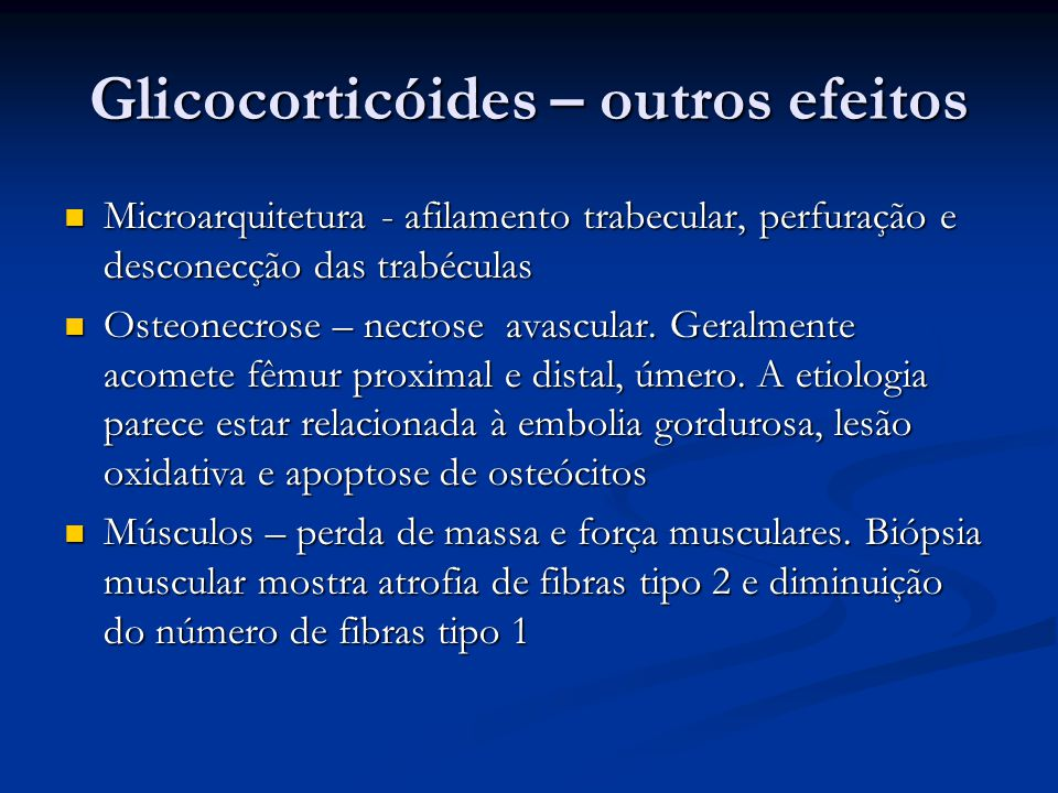 Glicocorticóides – outros efeitos Microarquitetura - afilamento trabecular, perfuração e desconecção das trabéculas Microarquitetura - afilamento trab