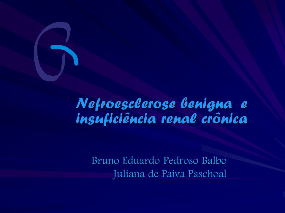 Nefroesclerose benigna e insuficiência renal crônica Bruno Eduardo Pedroso Balbo Juliana de Paiva Paschoal
