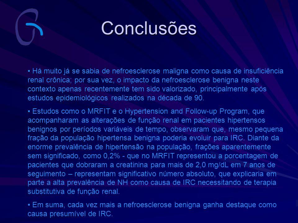 Conclusões Há muito já se sabia de nefroesclerose maligna como causa de insuficiência renal crônica; por sua vez, o impacto da nefroesclerose benigna