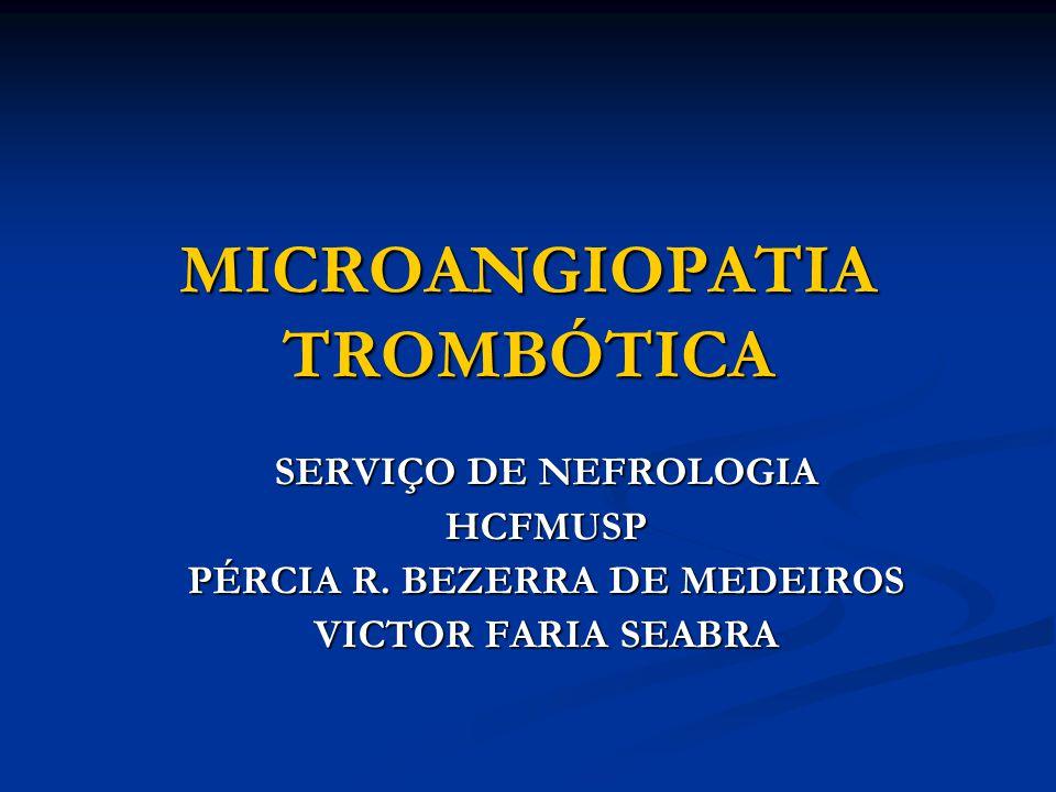 MICROANGIOPATIA TROMBÓTICA SERVIÇO DE NEFROLOGIA HCFMUSP PÉRCIA R.