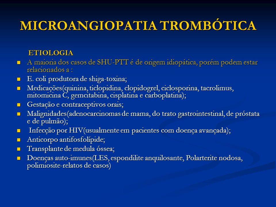 MICROANGIOPATIA TROMBÓTICA ETIOLOGIA ETIOLOGIA A maioria dos casos de SHU-PTT é de origem idiopática, porém podem estar relacionados a : A maioria dos casos de SHU-PTT é de origem idiopática, porém podem estar relacionados a : E.