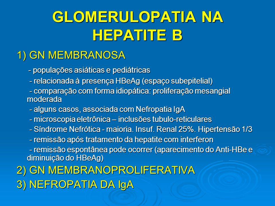 1) GN MEMBRANOSA - populações asiáticas e pediátricas - populações asiáticas e pediátricas - relacionada à presença HBeAg (espaço subepitelial) - rela