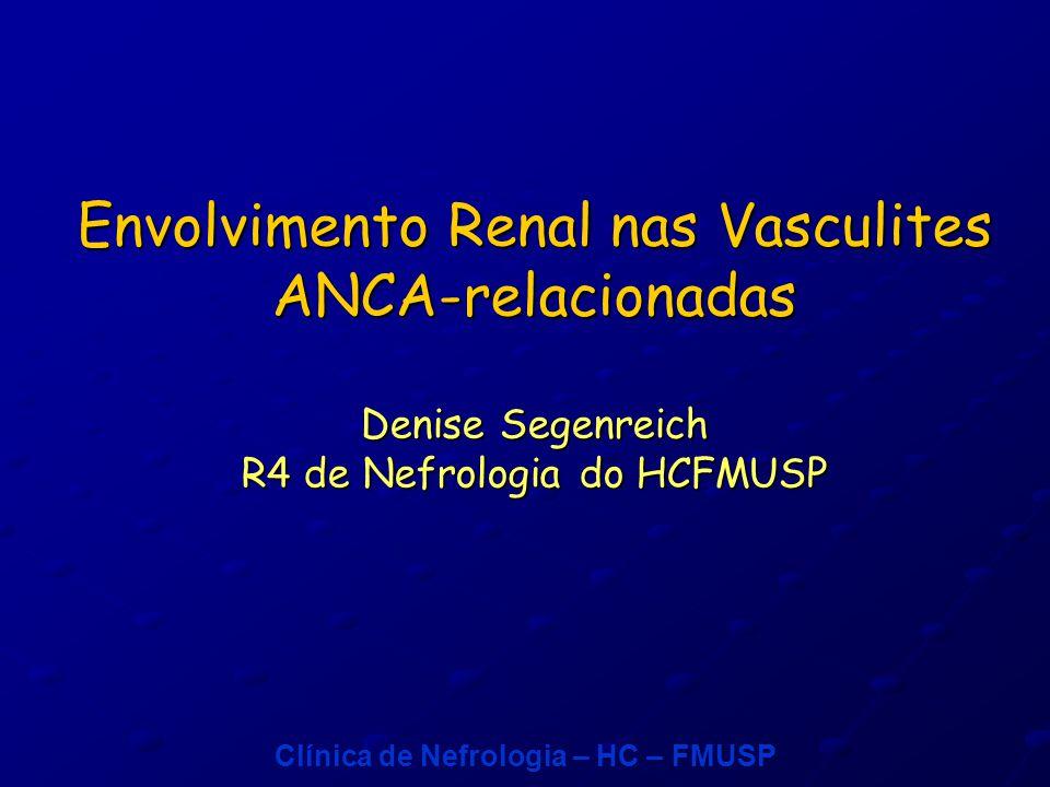 Clínica de Nefrologia – HC – FMUSPPatogênese As células endoteliais aumentam expressão de moléculas de adesão que promovem interação com células inflamatórias circulantes inclusive de receptores de MPO e PR3 levando a citotoxicidade dessas células.