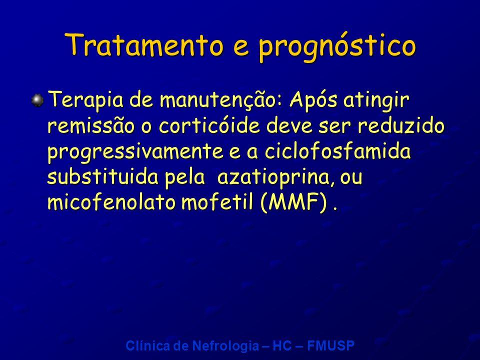 Clínica de Nefrologia – HC – FMUSP Tratamento e prognóstico Terapia de manutenção: Após atingir remissão o corticóide deve ser reduzido progressivamente e a ciclofosfamida substituida pela azatioprina, ou micofenolato mofetil (MMF).