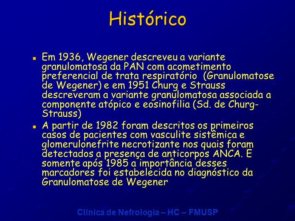 Clínica de Nefrologia – HC – FMUSP Histórico Em 1936, Wegener descreveu a variante granulomatosa da PAN com acometimento preferencial de trata respiratório (Granulomatose de Wegener) e em 1951 Churg e Strauss descreveram a variante granulomatosa associada a componente atópico e eosinofilia (Sd.