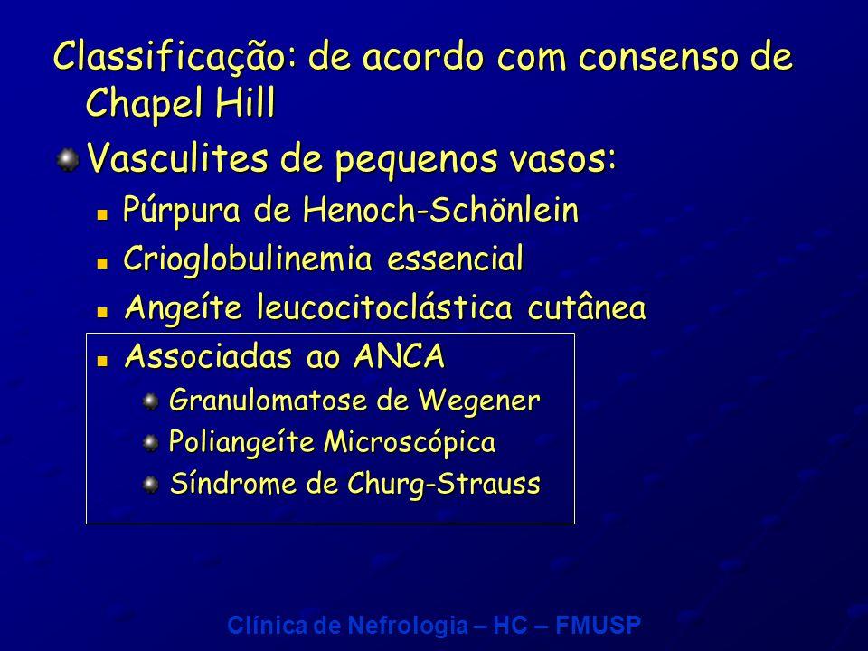 Clínica de Nefrologia – HC – FMUSP Diagnóstico Quadro clínico Biópsia renal: glomerulonefrite necrotizante, com ou sem crescentes, IF negativa (pauci-imune) ANCA positivo em 80% dos casos Complemento normal