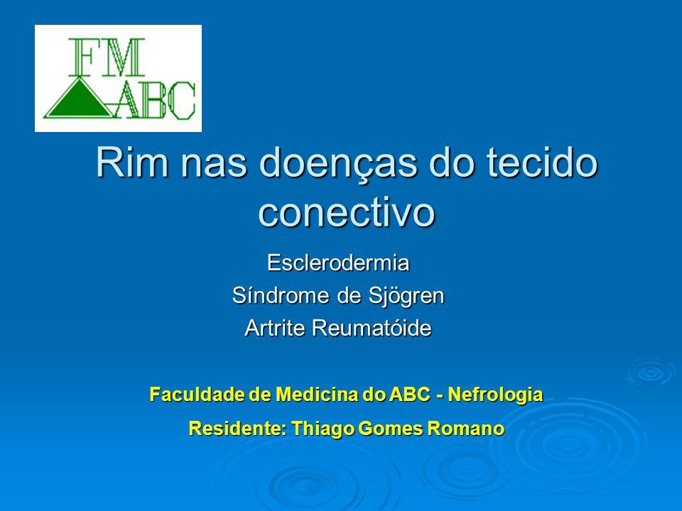 Rim nas doenças do tecido conectivo Esclerodermia Síndrome de Sjögren Artrite Reumatóide Faculdade de Medicina do ABC - Nefrologia Residente: Thiago Gomes Romano