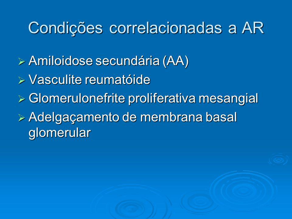 Condições correlacionadas a AR  Amiloidose secundária (AA)  Vasculite reumatóide  Glomerulonefrite proliferativa mesangial  Adelgaçamento de membrana basal glomerular