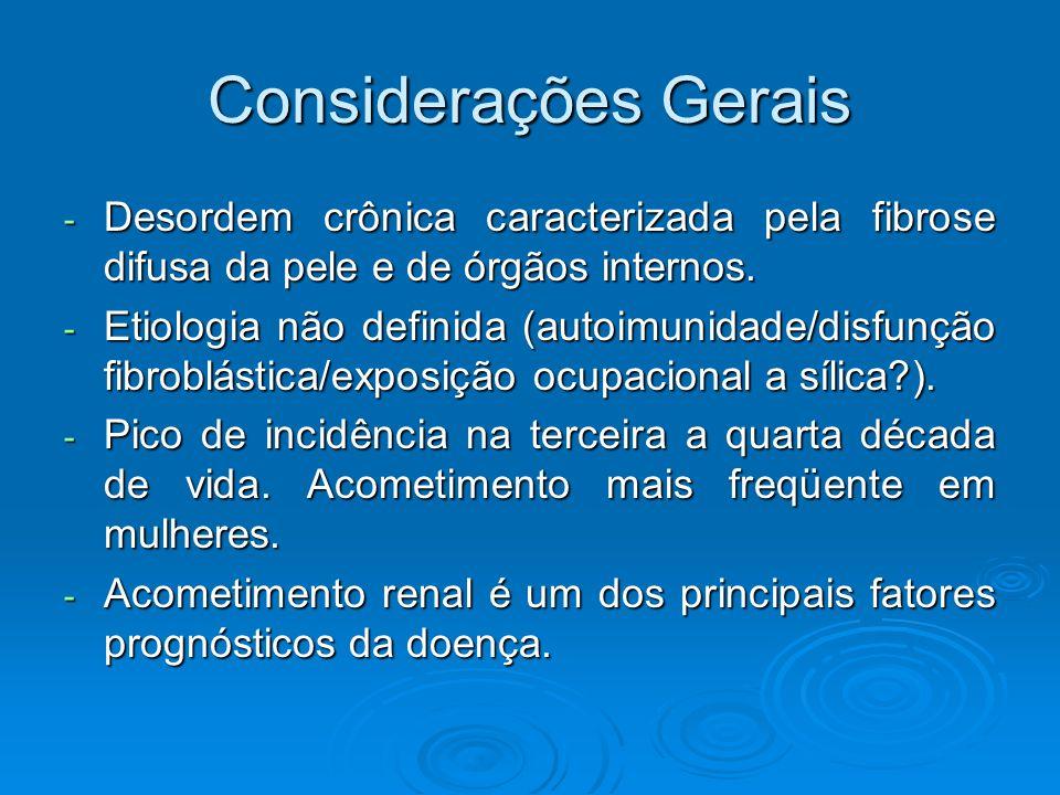 Considerações Gerais - Desordem crônica caracterizada pela fibrose difusa da pele e de órgãos internos.