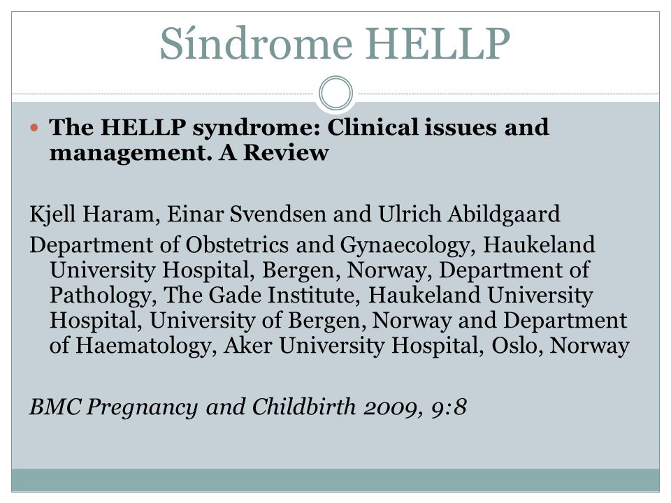 Síndrome HELLP The HELLP syndrome: Clinical issues and management. A Review Kjell Haram, Einar Svendsen and Ulrich Abildgaard Department of Obstetrics
