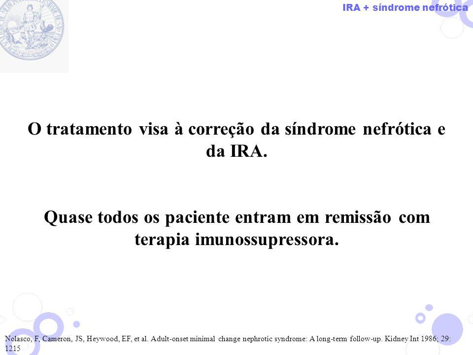 O tratamento visa à correção da síndrome nefrótica e da IRA. Quase todos os paciente entram em remissão com terapia imunossupressora. Nolasco, F, Came