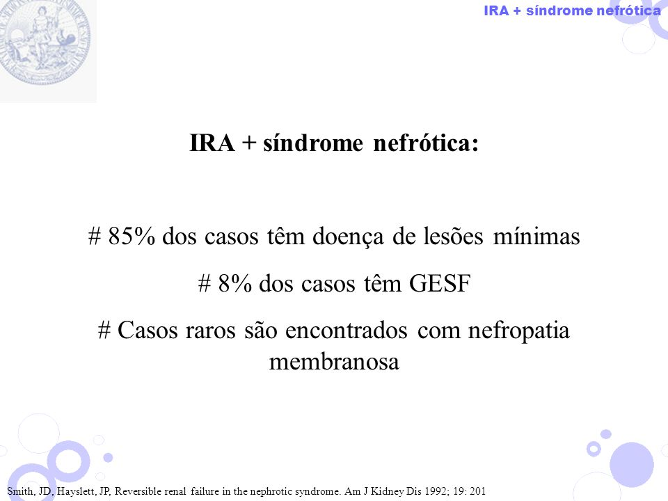 IRA + síndrome nefrótica: # 85% dos casos têm doença de lesões mínimas # 8% dos casos têm GESF # Casos raros são encontrados com nefropatia membranosa